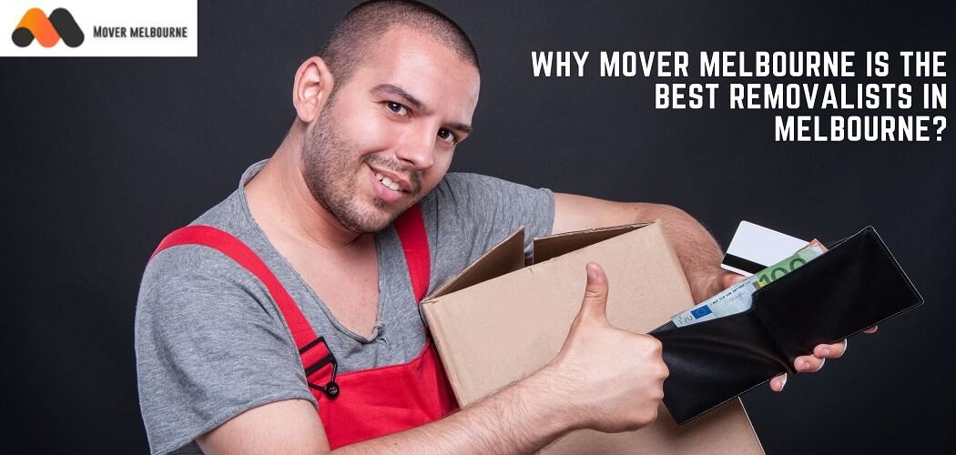 Why Mover Melbourne is the best Removalists in Melbourne?